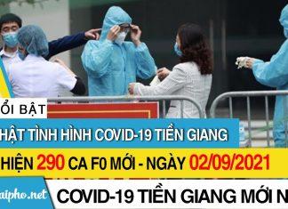 Bản tin Covid-19 Tiền Giang mới nhất ngày 2/9/2021: phát hiện 290 ca F0 mới trong ngày